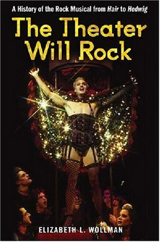 9780472115761: The Theater Will Rock: A History of the Rock Musical, from Hair to Hedwig