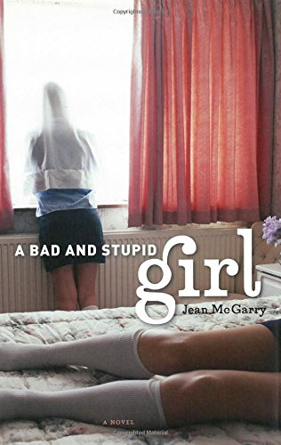 A Bad and Stupid Girl (Michigan Literary Fiction Awards): Jean McGarry