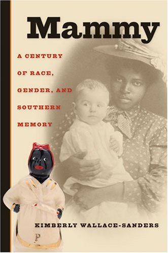 Mammy: A Century of Race, Gender, and: Kimberly Wallace-Sanders
