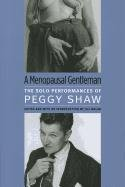 9780472116478: A Menopausal Gentleman: The Solo Performances of Peggy Shaw (Triangulations: Lesbian/Gay/Queer Theater/Drama/Performance)