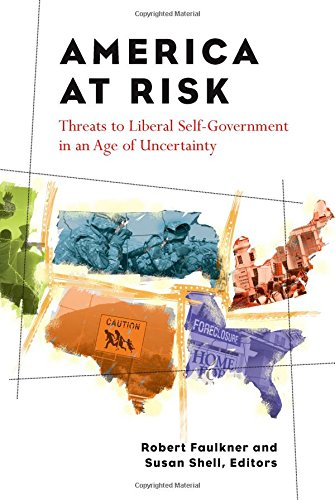 America at Risk - Threats to Liberal Self-Government in an Age of Uncertainty: Faulkner, Robert