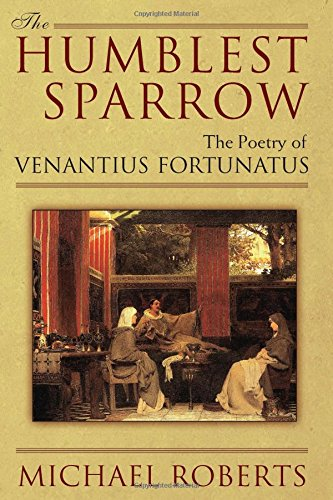 9780472116836: The Humblest Sparrow: The Poetry of Venantius Fortunatus