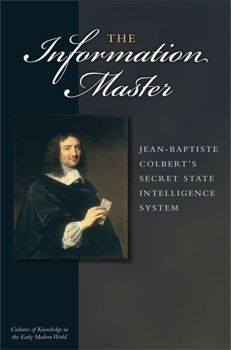 9780472116904: The Information Master: Jean-Baptiste Colbert's Secret State Intelligence System (Cultures of Knowledge in the Early Modern World)