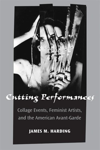 Cutting Performances: Collage Events, Feminist Artists, and the American Avant-Garde (Hardback): ...