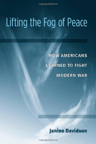 Lifting the Fog of Peace: How Americans Learned to Fight Modern War: Janine Davidson