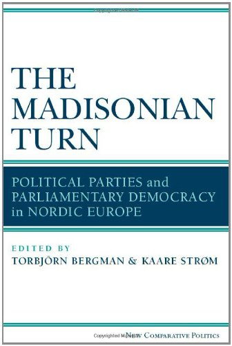 The Madisonian Turn: Political Parties and Parliamentary Democracy in Nordic Europe (Hardback): ...