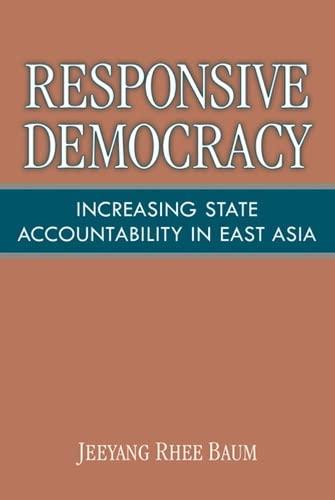 Responsive Democracy: Increasing State Accountability in East Asia: Jeeyang Rhee Baum