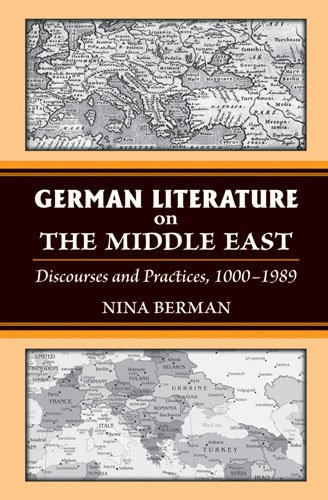 9780472117512: German Literature on the Middle East: Discourses and Practices, 1000-1989 (Social History, Popular Culture, and Politics in Germany)