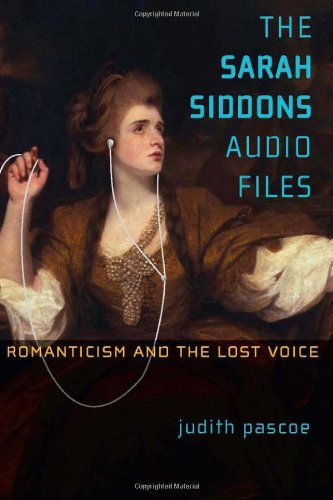 The Sarah Siddons Audio Files: Romanticism and the Lost Voice (Hardback): Judith Pascoe