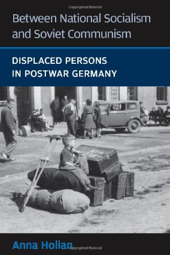 Between National Socialism and Soviet Communism - Displaced Persons in Postwar Germany: Holian, Anna