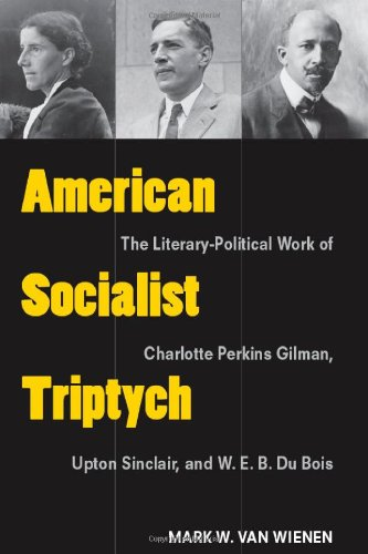 9780472118052: American Socialist Triptych: The Literary-Political Work of Charlotte Perkins Gilman, Upton Sinclair, and W. E. B. Du Bois (Class: Culture (Hardcover))