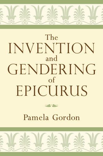 The Invention and Gendering of Epicurus (0472118080) by Pamela Gordon