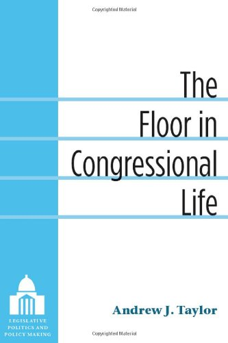 9780472118090: The Floor in Congressional Life (Legislative Politics and Policy Making)