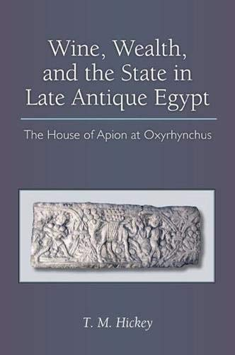 9780472118120: Wine, Wealth, and the State in Late Antique Egypt: The House of Apion at Oxyrhynchus (New Texts from Ancient Cultures)