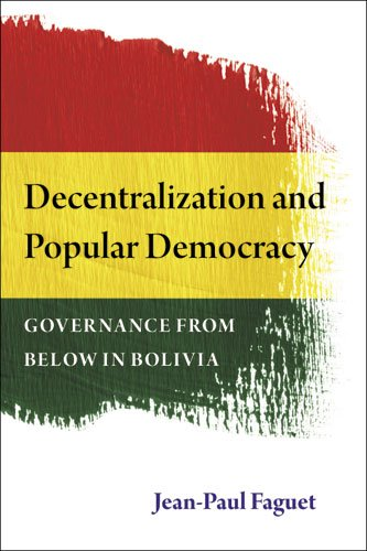 Decentralization and Popular Democracy: Governance from Below in Bolivia: Faguet, Jean-Paul