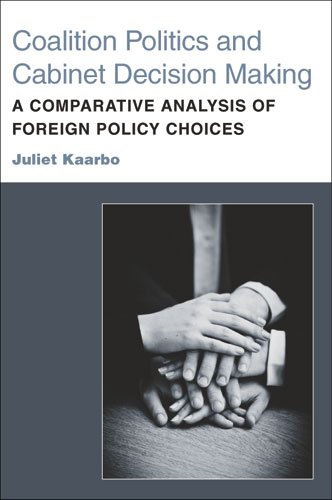 Coalition Politics and Cabinet Decision Making: A Comparative Analysis of Foreign Policy Choices: ...
