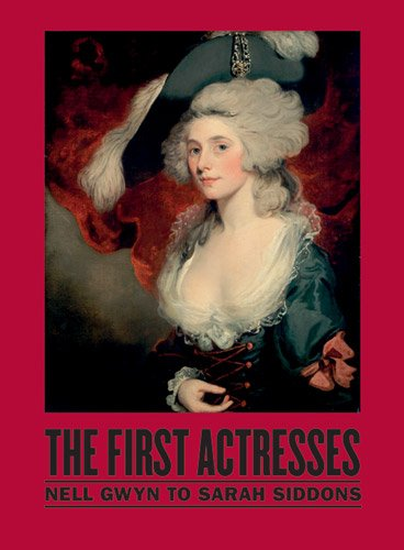 The First Actresses - From Nell Gwyn to Sarah Siddons: National Portrait Gallery