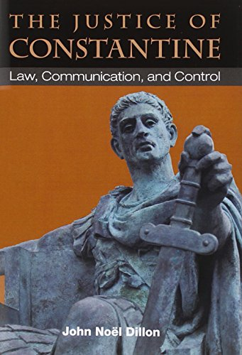 The Justice of Constantine - Law, Communication, and Control: Dillon, John
