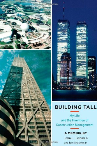 Building Tall: My Life and the Invention of Construction Management (Hardcover): John L. Tishman
