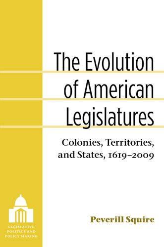 The Evolution of American Legislatures: Colonies, Territories, and States, 1619-2009: Squire, ...