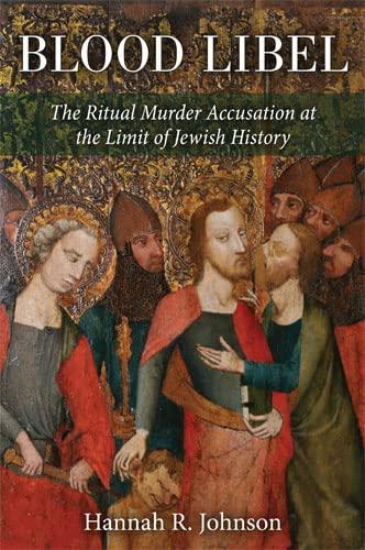 Blood Libel: The Ritual Murder Accusation at the Limit of Jewish History (Hardback): Hannah Johnson