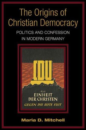 The Origins of Christian Democracy: Politics and Confession in Modern Germany: MITCHELL, Maria D
