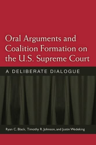 9780472118465: Oral Arguments and Coalition Formation on the U.S. Supreme Court: A Deliberate Dialogue
