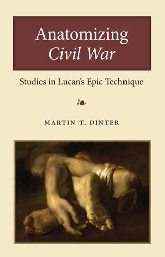 Anatomizing Civil War: Studies in Lucan's Epic Technique: Martin Dinter