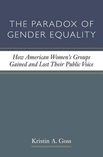 The Paradox of Gender Equality: How American Women s Groups Gained and Lost Their Public Voice (...