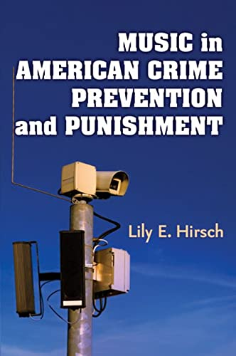 Music in American Crime Prevention and Punishment (Hardcover): Lily E. Hirsch
