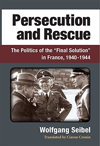 "Persecution and Rescue - The Politics of the ""Final Solution"" in France, 1940-1944: ..."