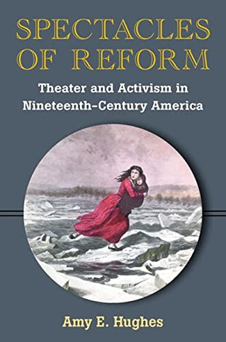 Spectacles of Reform - Theater and Activism in Nineteenth-Century America: Hughes, Amy E