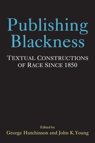Publishing Blackness - Textual Constructions of Race Since 1850: Hutchinson, George