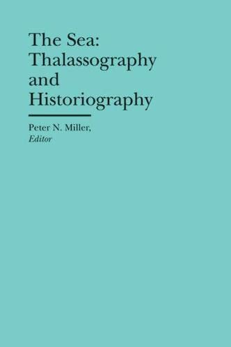 The Sea: Thalassography and Historiography (The Bard Graduate Center Cultural Histories of the ...