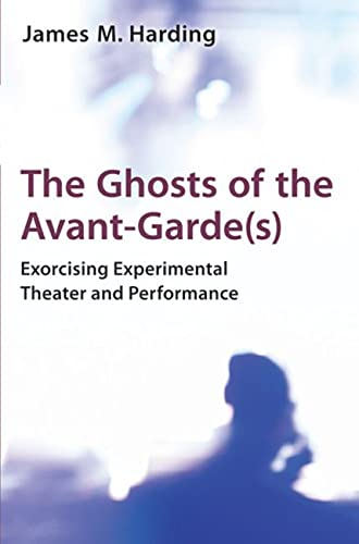 9780472118748: The Ghosts of the Avant-Garde(s): Exorcising Experimental Theater and Performance