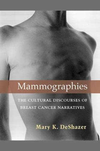 Mammographies: The Cultural Discourses of Breast Cancer Narratives (Hardback): Mary K. Deshazer