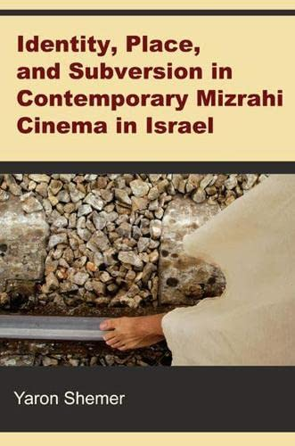 Identity, Place, and Subversion in Contemporary Mizrahi Cinema in Israel: Shemer, Yaron