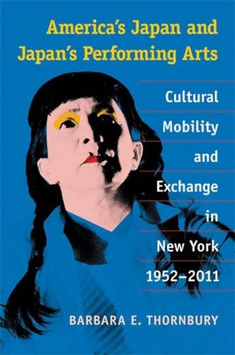 America's Japan and Japan's Performing Arts: Cultural Mobility and Exchange in New York, ...