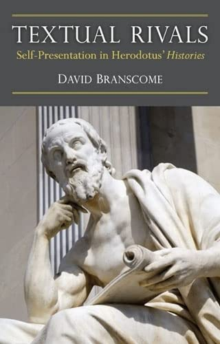 Textual Rivals - Self-Presentation in Herodotus' Histories: Branscome, David