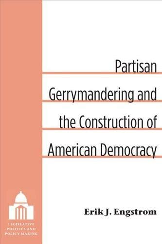 Partisan Gerrymandering and the Construction of American Democracy (Legislative Politics and Policy...