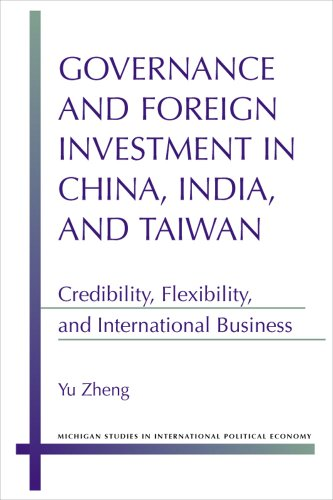 9780472119042: Governance and Foreign Investment in China, India, and Taiwan: Credibility, Flexibility, and International Business (Michigan Studies In International Political Economy)