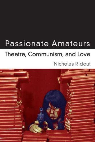 9780472119073: Passionate Amateurs: Theatre, Communism, and Love (Theater: Theory/Text/Performance)