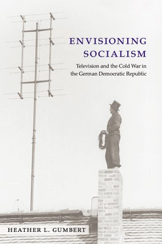 Envisioning Socialism - Television and the Cold War in the German Democratic Republic: Gumbert, ...