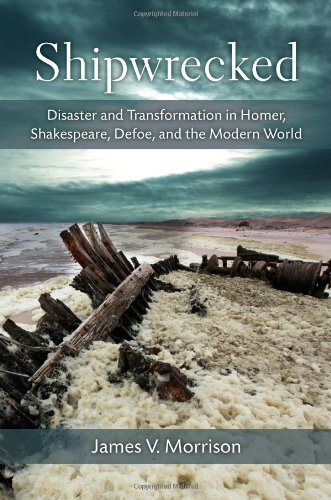 Shipwrecked - Disaster and Transformation in Homer, Shakespeare, Defoe, and the Modern World: ...