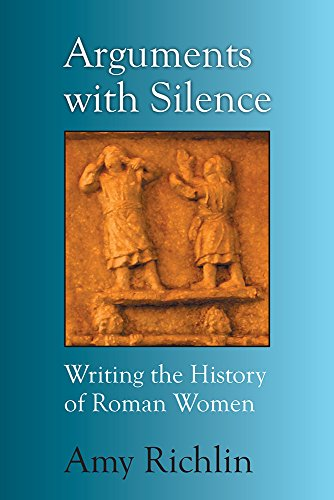 9780472119257: Arguments With Silence: Writing the History of Roman Women