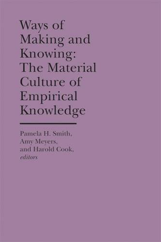 Ways of Making and Knowing (The Bard Graduate Center Cultural Histories of the Material World): ...