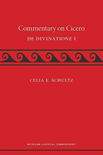 A Commentary on Cicero, De Divinatione I: Celia E. Schultz