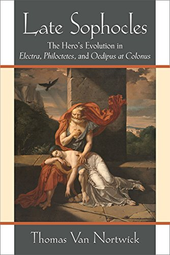 9780472119561: Late Sophocles: The Hero's Evolution in Electra, Philoctetes, and Oedipus at Colonus