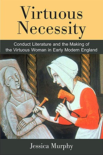 Virtuous Necessity - Conduct Literature and the Making of the Virtuous Woman in Early Modern ...