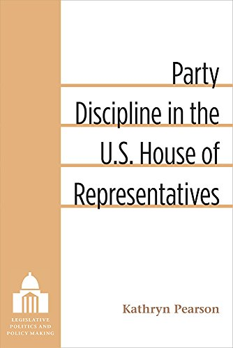 Party Discipline in the U.S. House of Representatives (Hardcover): Kathryn Pearson